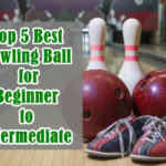 Top 5 Best Bowling Ball for Beginner to Intermediate