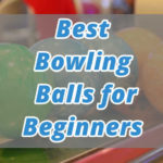 Top 5 Best Bowling Ball for Beginners (2020) - Reviews