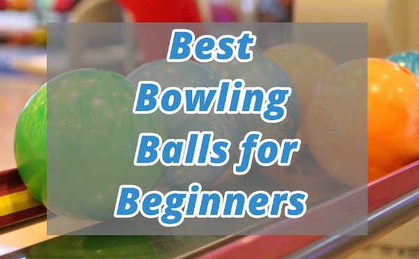 Top 5 Best Bowling Ball for Beginners (2021) – Reviews