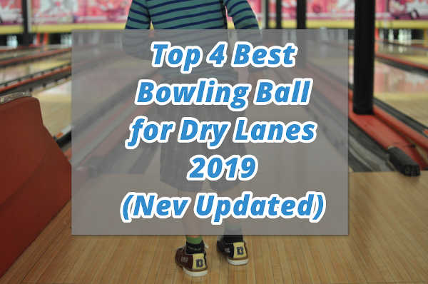 Top 4 Best Bowling Ball for Dry Lanes 2020 (July Updated) – Reviews