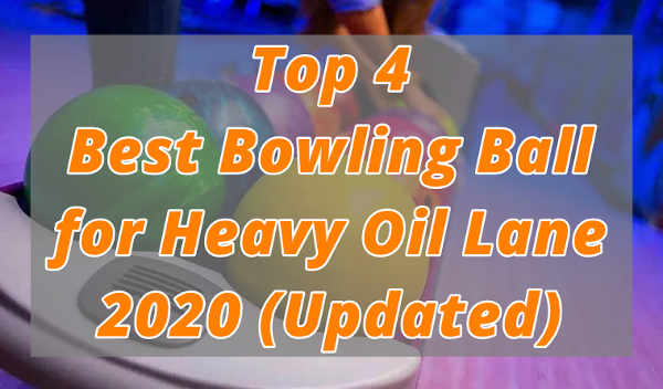 Top 4 Best Bowling Ball for Heavy Oil Lane 2020 (Updated) – Reviews