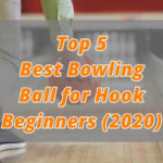 Top 5 Best Bowling Ball for Hook Beginners 2020 (Updated) - Reviews