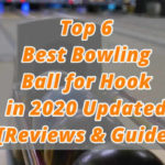 Best Bowling Ball for Hook in 2020 Updated - Top 6 Picks Reviews