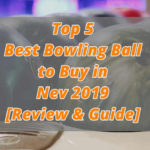 Top 5 Best Bowling Balls to Buy in Nev 2019 [Review & Guide]