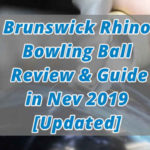 Brunswick Rhino Bowling Ball Review & Guide in Nev 2019 [Updated]