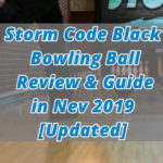 Storm Code Black Bowling Ball Review & Guide in Nev 2019 [Updated]