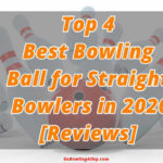 Top 4 Best Bowling Ball for Straight Bowlers in 2020- [Reviews]