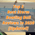 Top 5 Best Storm Bowling Ball Reviews in 2020 [Updated]