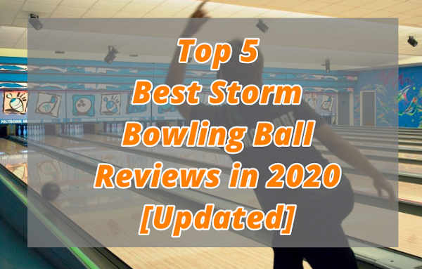 Best Storm Bowling Ball Reviews