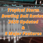 Tropical Storm Bowling Ball Review 2020 Updated & 5 Major Features