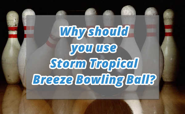 Tropical Storm Bowling Ball Review