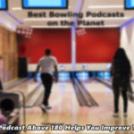 Bowling Podcast Above 180 Helps You Improve Your Game