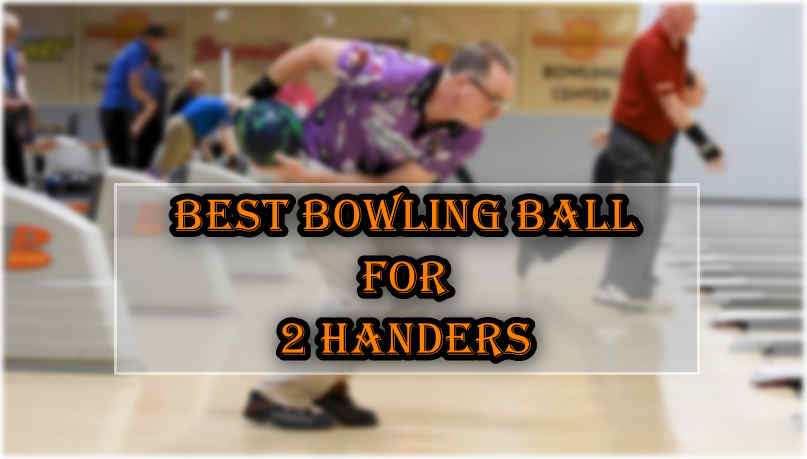 best bowling ball for 2 handers